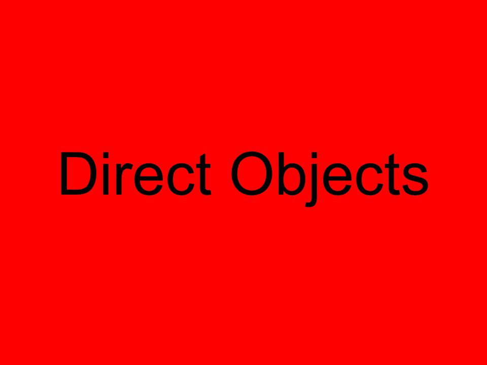 How to Find a Direct Object 1.Find action verb 2.