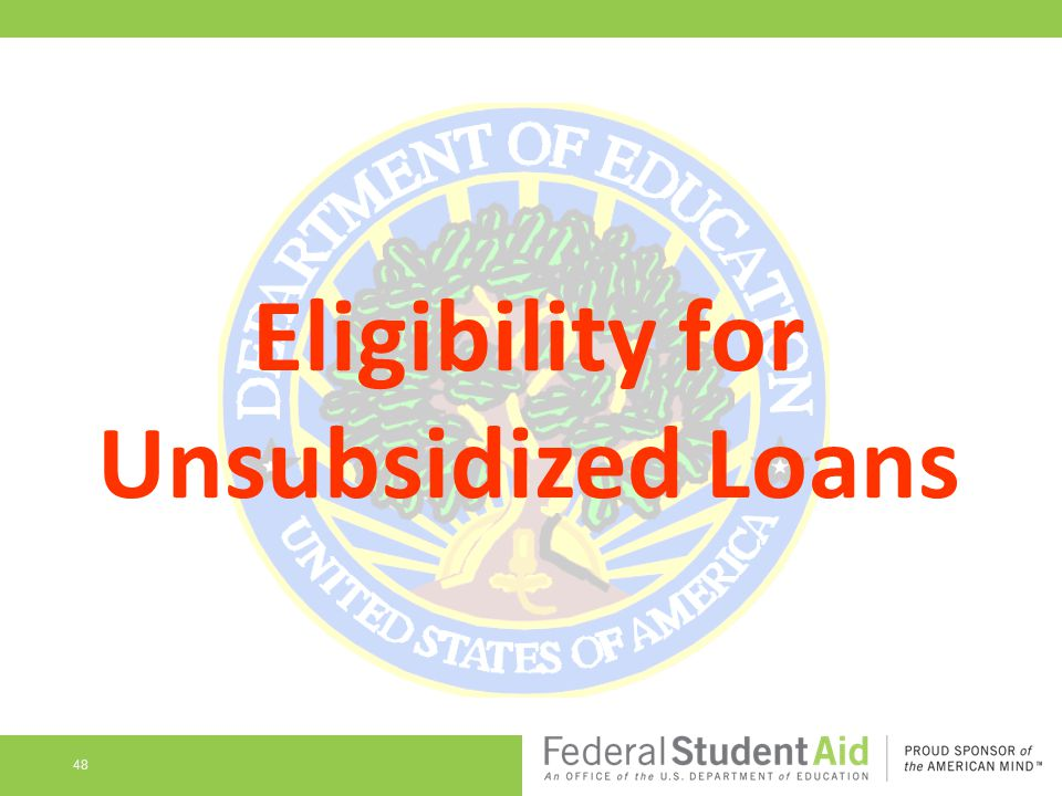 Eligibility for Unsubsidized Loans 48