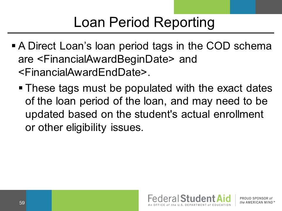 Loan Period Reporting  A Direct Loan's loan period tags in the COD schema are and.