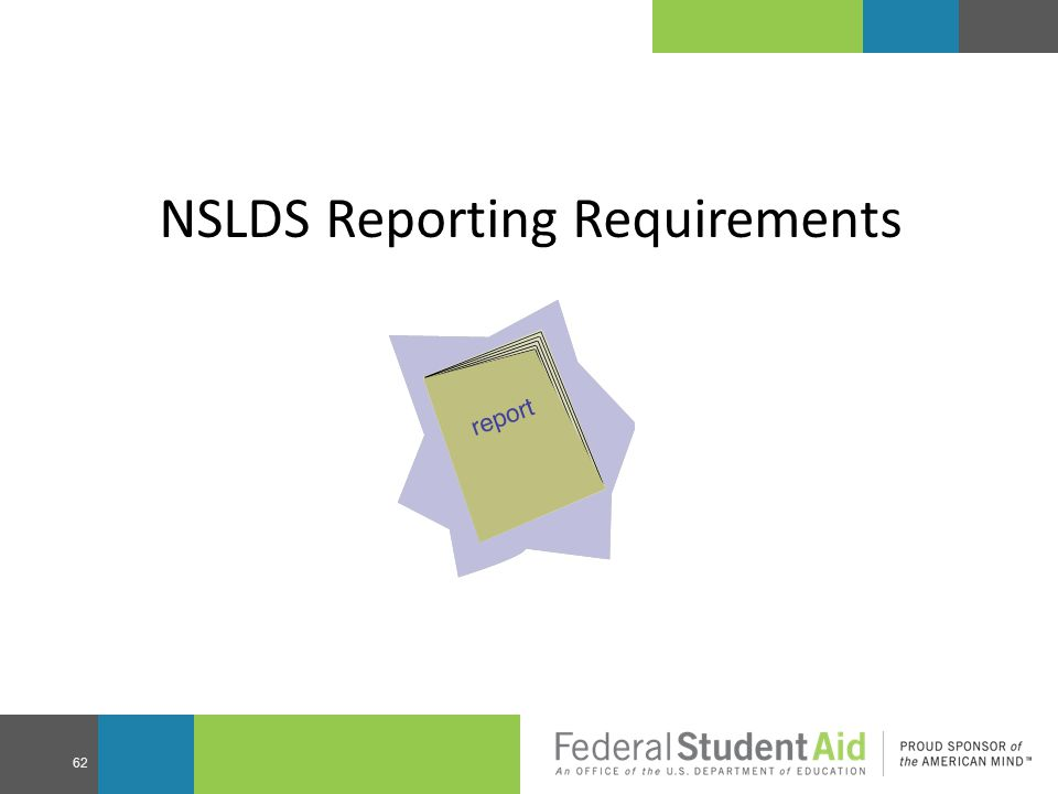 NSLDS Reporting Requirements 62