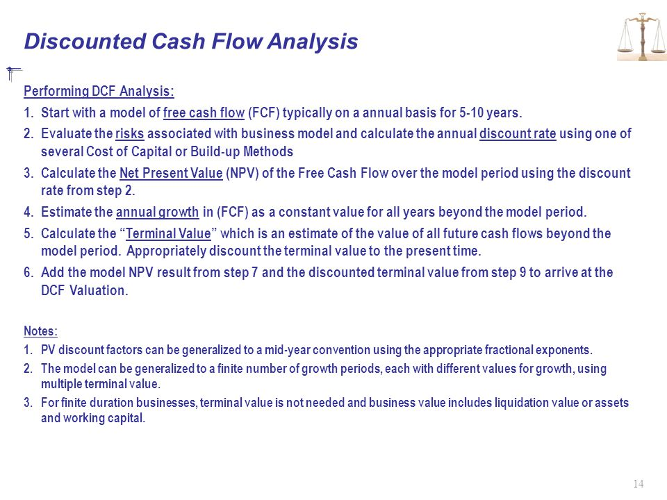 Discounted Cash Flow Analysis Performing DCF Analysis: 1.Start with a model of free cash flow (FCF) typically on a annual basis for 5-10 years. 2.Eval