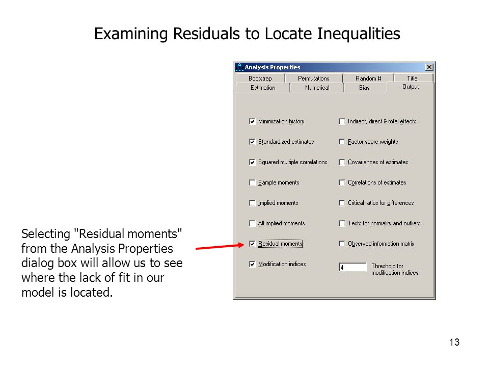 13 Examining Residuals to Locate Inequalities Selecting Residual moments from the Analysis Properties dialog box will allow us to see where the lack of fit in our model is located.
