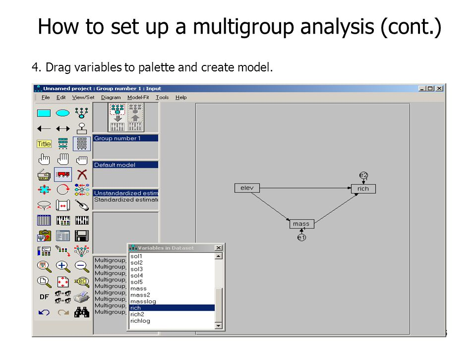 6 How to set up a multigroup analysis (cont.) 4. Drag variables to palette and create model.