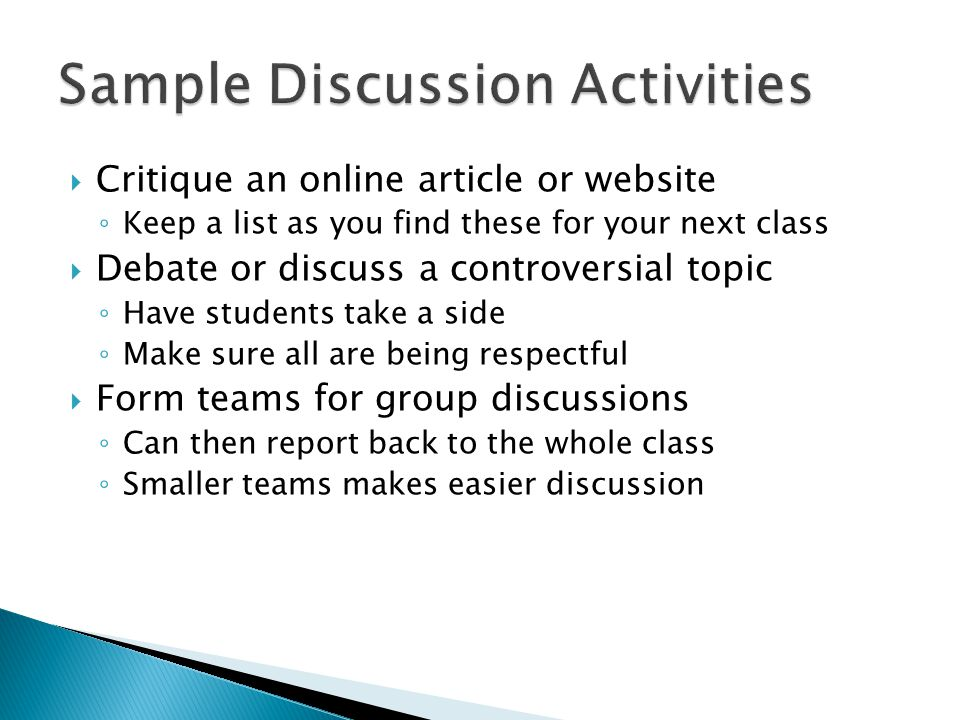  Critique an online article or website ◦ Keep a list as you find these for your next class  Debate or discuss a controversial topic ◦ Have students