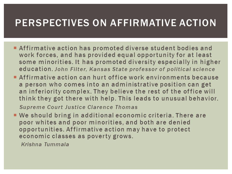  Affirmative action has promoted diverse student bodies and work forces, and has provided equal opportunity for at least some minorities.