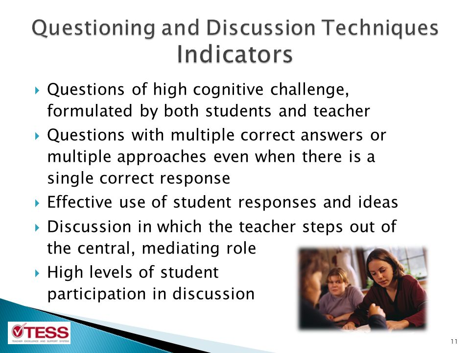  Questions of high cognitive challenge, formulated by both students and teacher  Questions with multiple correct answers or multiple approaches even