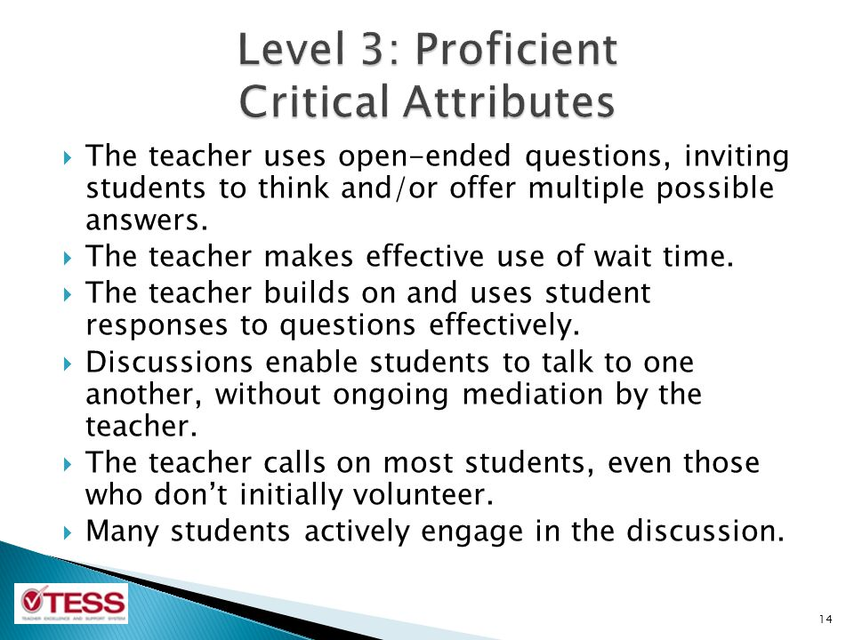  The teacher uses open-ended questions, inviting students to think and/or offer multiple possible answers.  The teacher makes effective use of wait