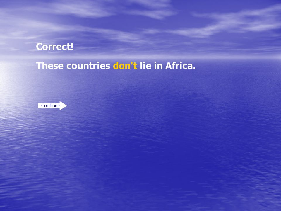 Correct! Continue These countries don't lie in Africa.