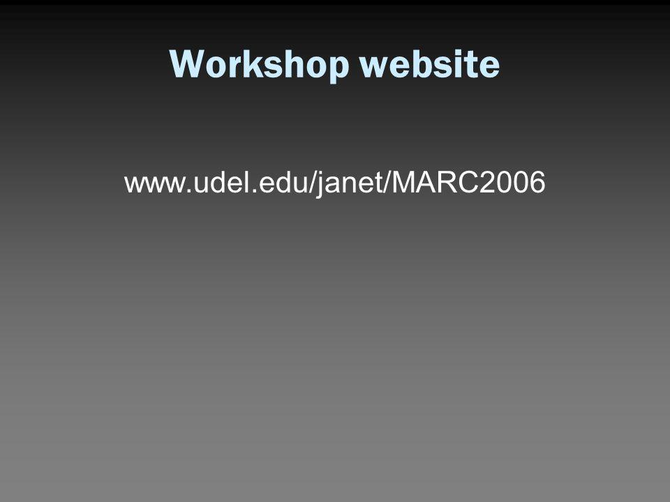Workshop website www.udel.edu/janet/MARC2006
