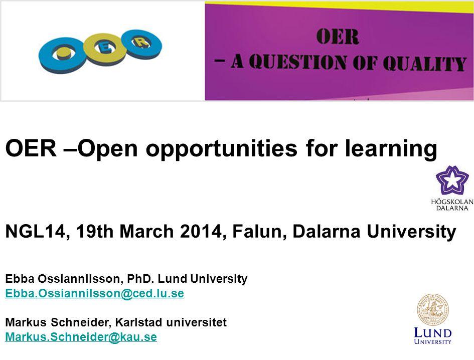 Ebba Ossiannilsson, PhD. Lund University Ebba.Ossiannilsson@ced.lu.se Markus Schneider, Karlstad universitet Markus.Schneider@kau.se OER –Open opportu