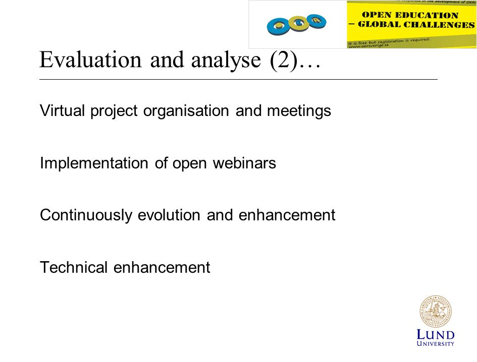 Evaluation and analyse (2)… Virtual project organisation and meetings Implementation of open webinars Continuously evolution and enhancement Technical enhancement