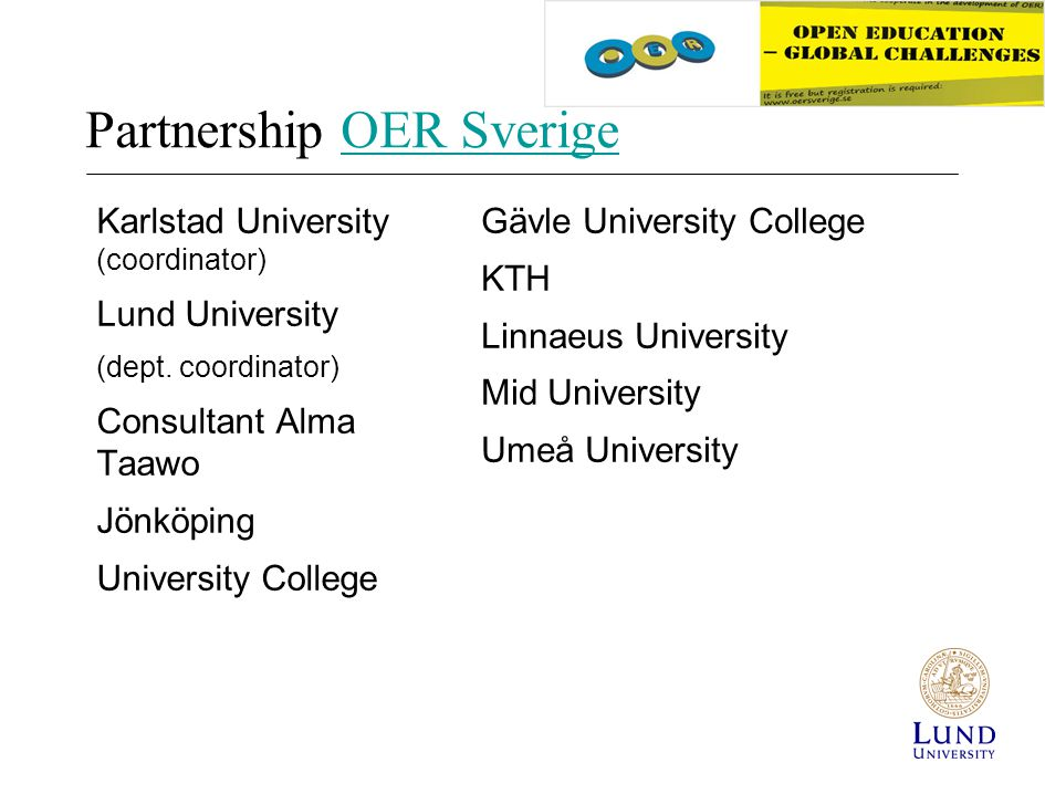 Partnership OER SverigeOER Sverige Karlstad University (coordinator) Lund University (dept. coordinator) Consultant Alma Taawo Jönköping University Co