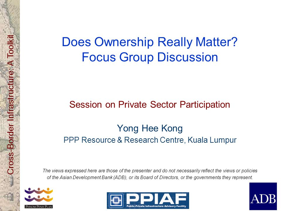 Cross-Border Infrastructure: A Toolkit Does Ownership Really Matter? Focus Group Discussion Session on Private Sector Participation Yong Hee Kong PPP
