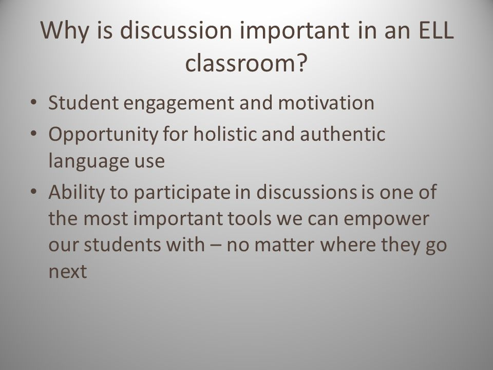 Student engagement and motivation Opportunity for holistic and authentic language use Ability to participate in discussions is one of the most important tools we can empower our students with – no matter where they go next