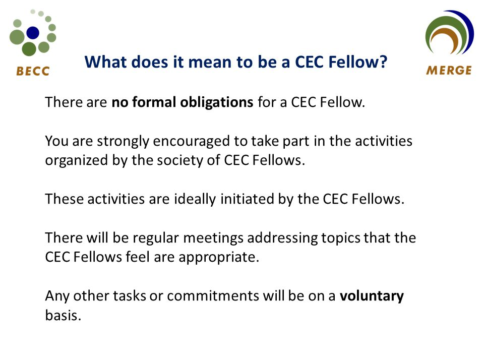 What does it mean to be a CEC Fellow.There are no formal obligations for a CEC Fellow.