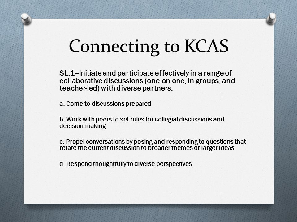 Connecting to KCAS SL.1--Initiate and participate effectively in a range of collaborative discussions (one-on-one, in groups, and teacher-led) with diverse partners.