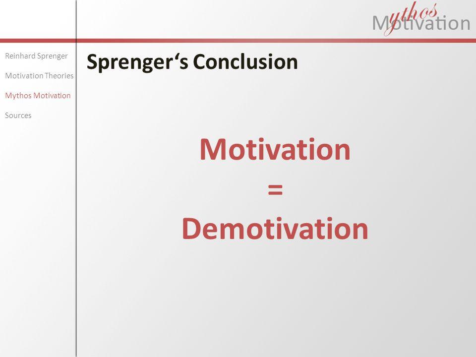 Sprenger's Conclusion Reinhard Sprenger Motivation Theories Mythos Motivation Sources Motivation = Demotivation