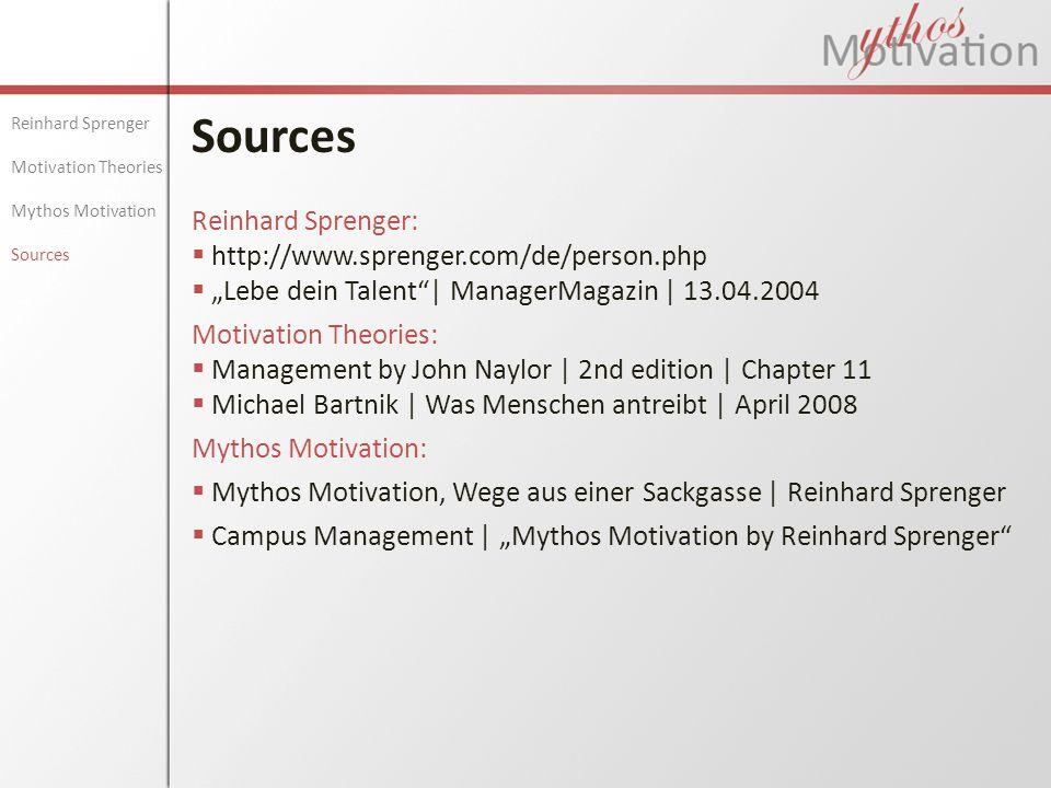 "Sources Reinhard Sprenger Motivation Theories Mythos Motivation Sources Reinhard Sprenger:  http://www.sprenger.com/de/person.php  ""Lebe dein Talent"