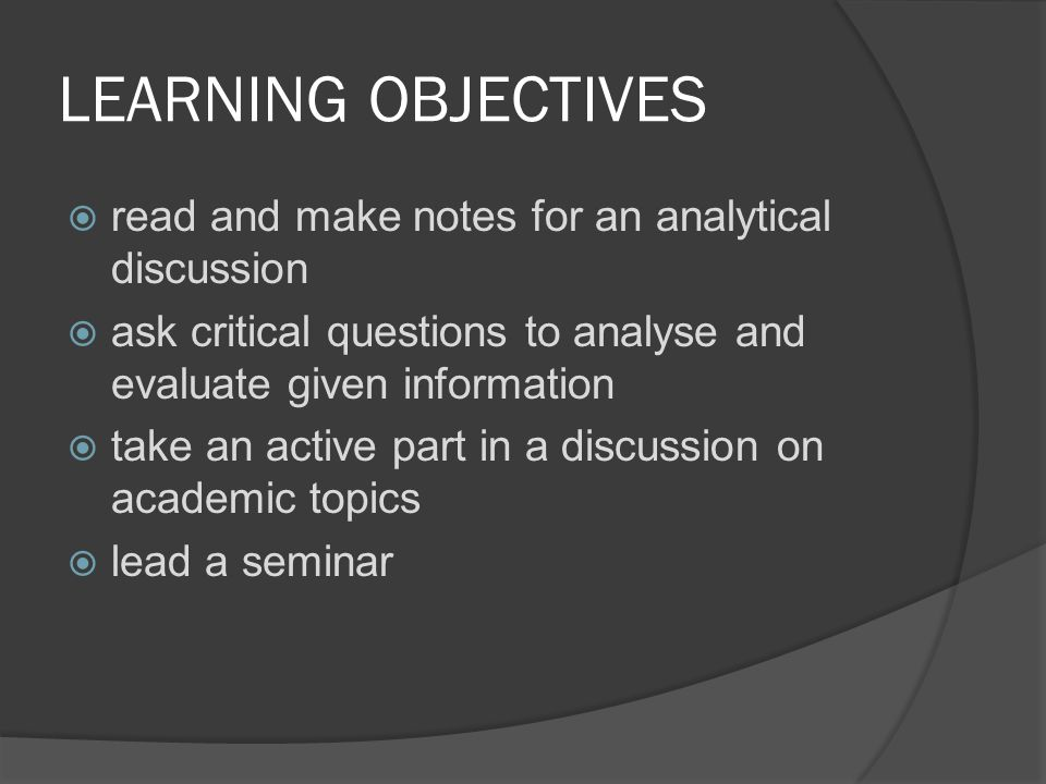 LEARNING OBJECTIVES  read and make notes for an analytical discussion  ask critical questions to analyse and evaluate given information  take an ac
