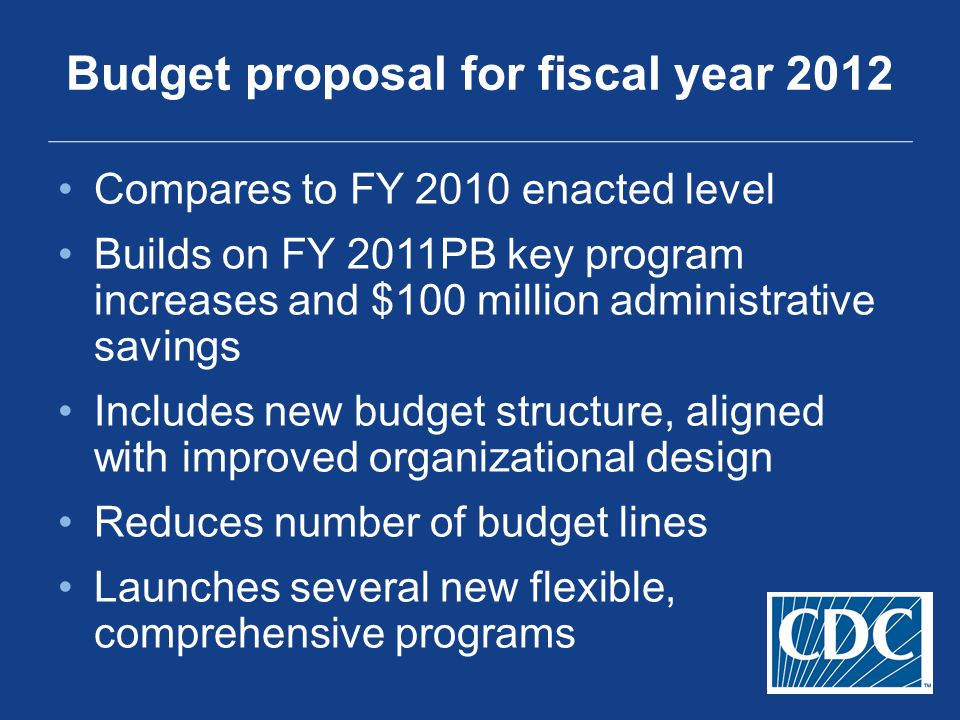 Compares to FY 2010 enacted level Builds on FY 2011PB key program increases and $100 million administrative savings Includes new budget structure, aligned with improved organizational design Reduces number of budget lines Launches several new flexible, comprehensive programs Budget proposal for fiscal year 2012