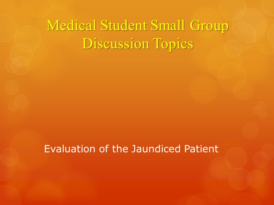 Medical Student Small Group Discussion Topics Evaluation of the Jaundiced Patient