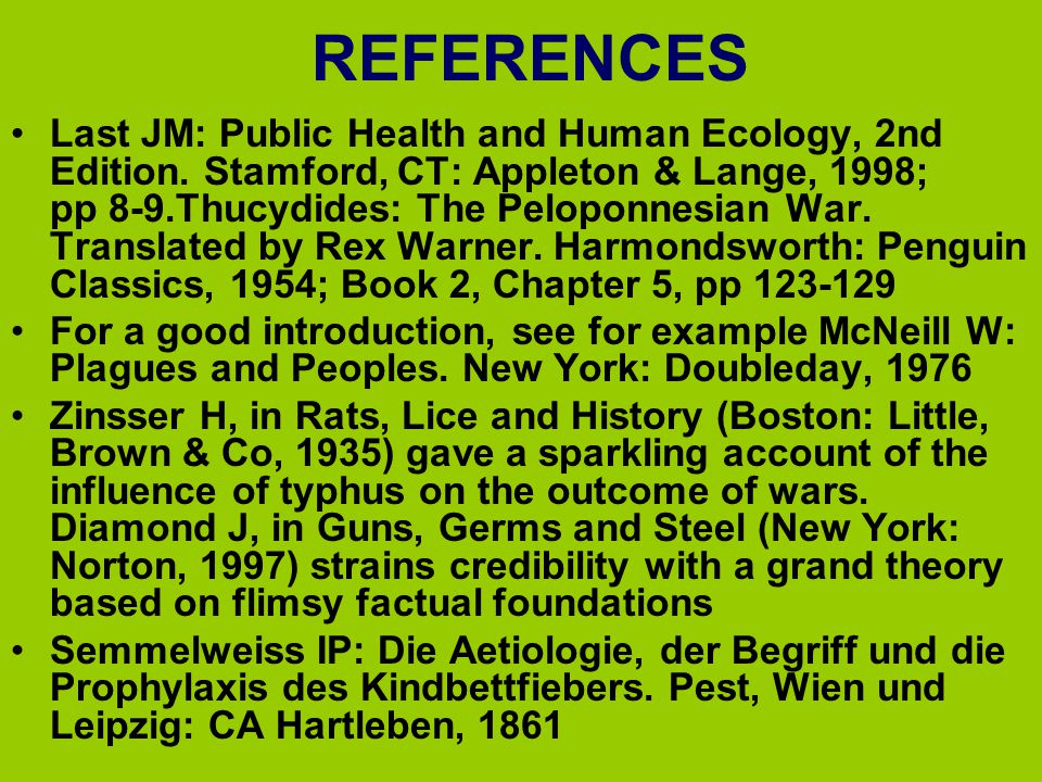 REFERENCES Last JM: Public Health and Human Ecology, 2nd Edition. Stamford, CT: Appleton & Lange, 1998; pp 8-9.Thucydides: The Peloponnesian War. Tran