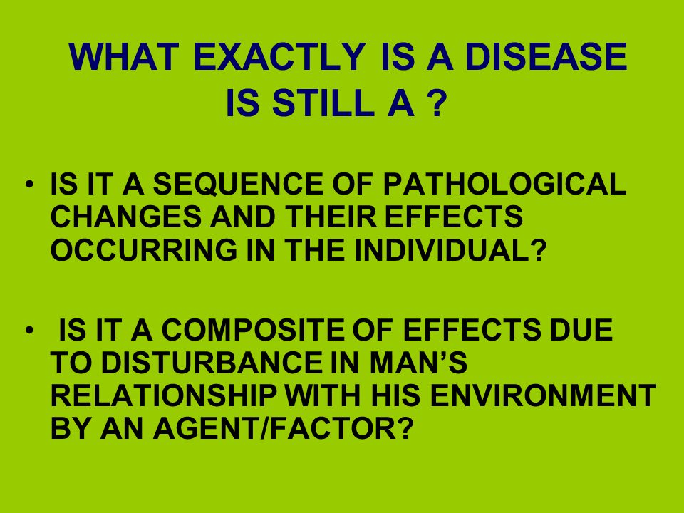WHAT IS A DISEASE.