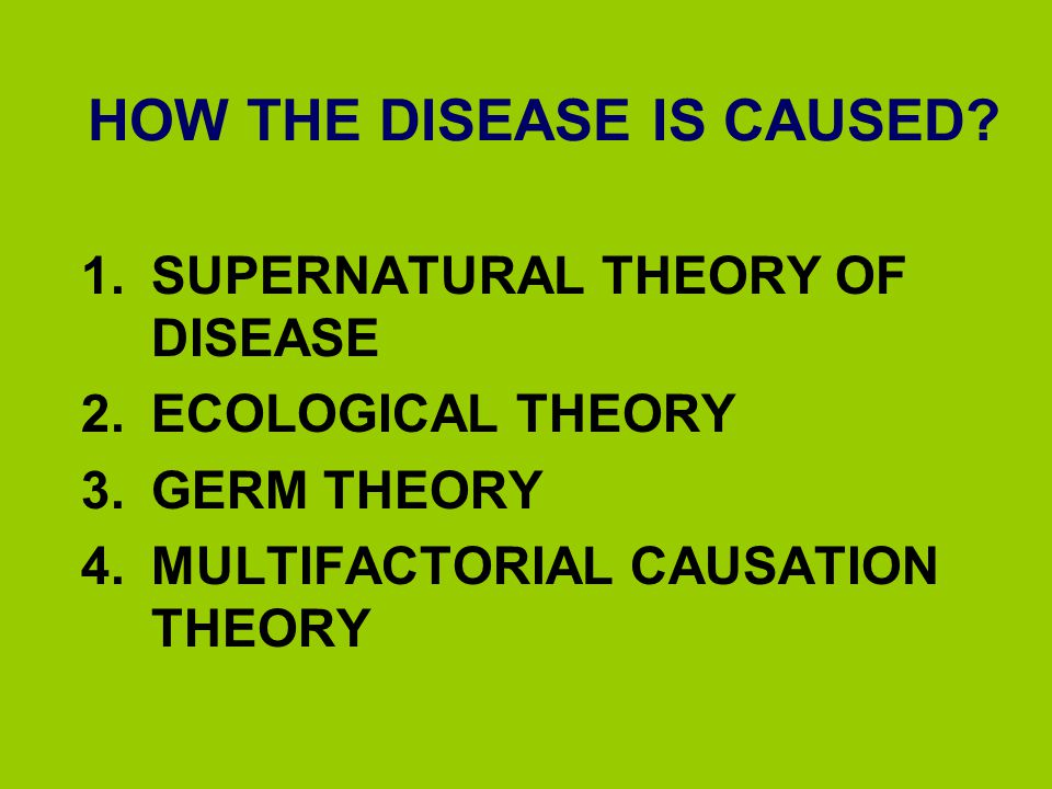 NO UNANIMOUS OPINION AT LEAST 10% OF THE PEOPLE IN DEVELOPED COUNTRIES AND 30% IN DEVELOPING COUNTRIES STILL BELIEVE IN SUPERNATURAL ORIGIN EVEN TODAY SUPERSTITIONS ARE BECOMING MAJOR OBSTACLES IN DISEASE CONTROL MOST OF THE LITERATES VIEW THAT DISEASE IS THE RESULT OF MICROBES MOST OF THE UNEDUCATED PEOPLE (90%) BELIEVE THAT DISEASE IS DUE TO BAD PHYSICAL ENVIRONMENT