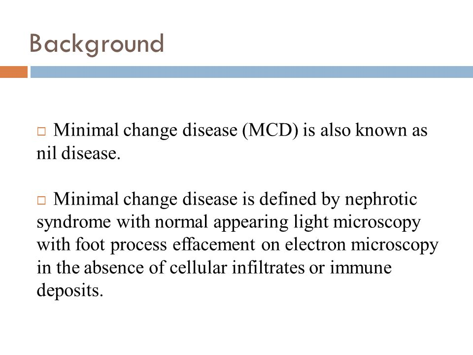 Background  Minimal change disease (MCD) is also known as nil disease.