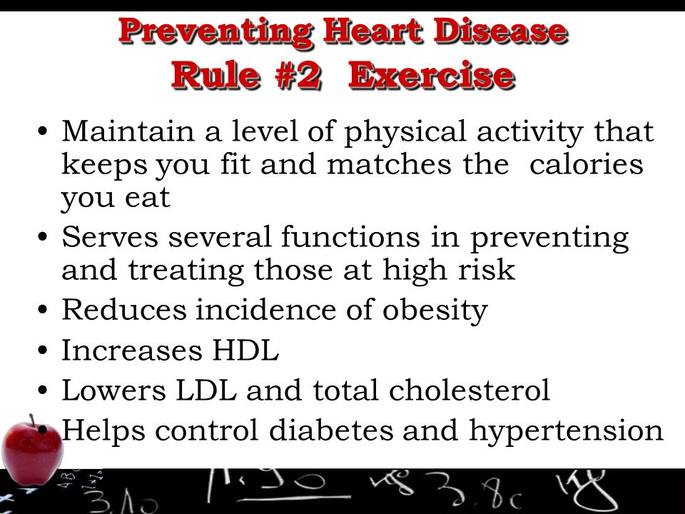Preventing Heart Disease Rule #2 Exercise Maintain a level of physical activity that keeps you fit and matches the calories you eat Serves several fun