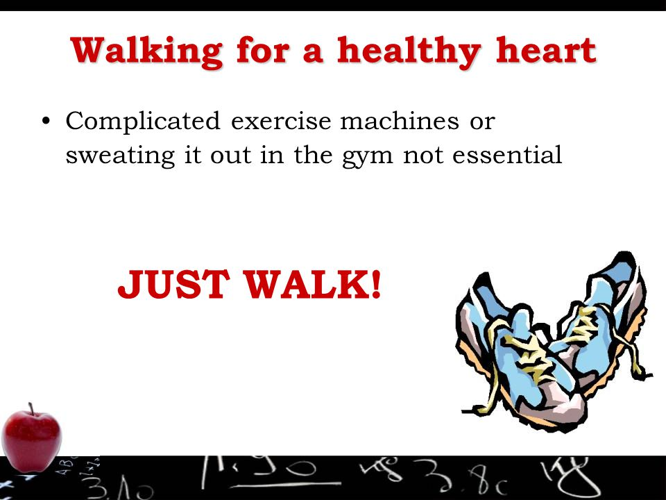 Walking for a healthy heart Complicated exercise machines or sweating it out in the gym not essential JUST WALK!