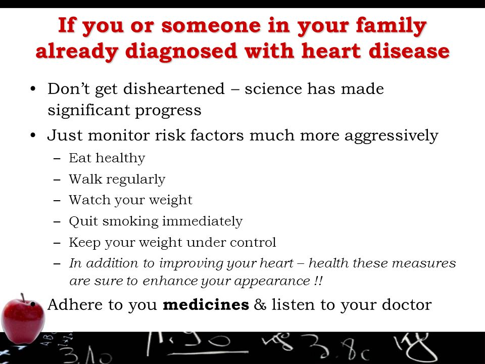 If you or someone in your family already diagnosed with heart disease Don't get disheartened – science has made significant progress Just monitor risk