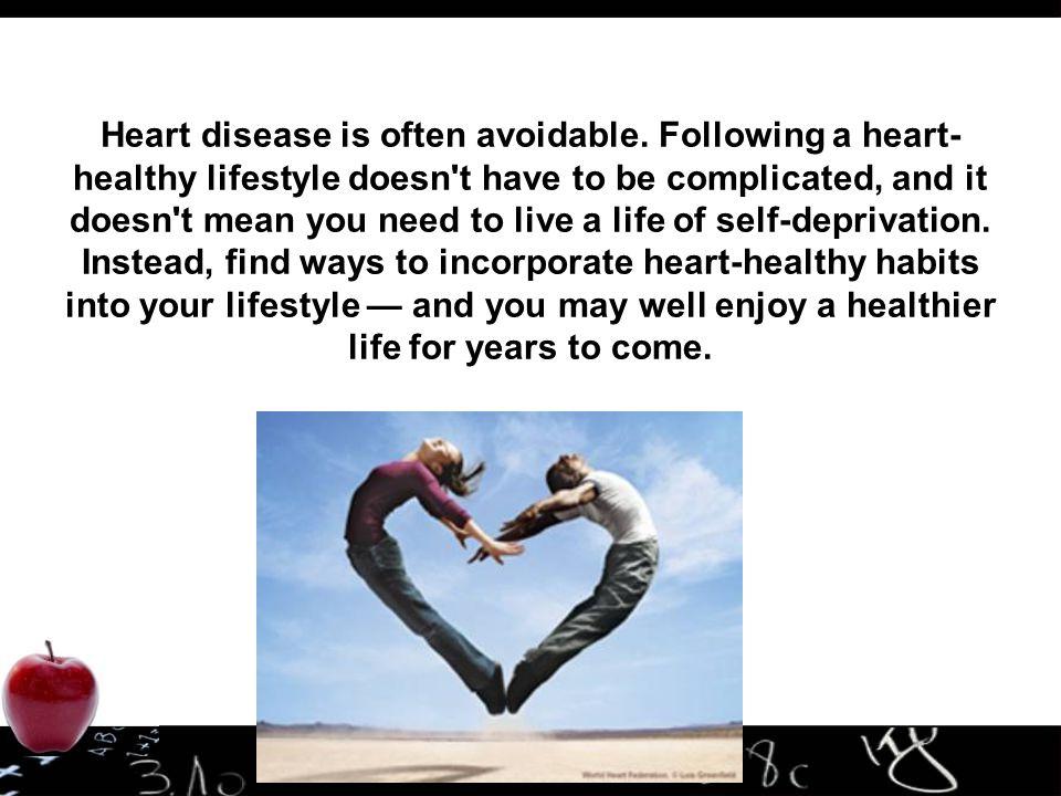 Heart disease is often avoidable.