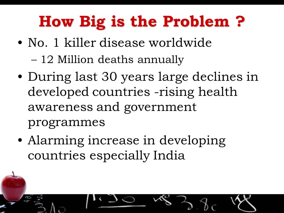 How Big is the Problem ? No. 1 killer disease worldwide –12 Million deaths annually During last 30 years large declines in developed countries -rising