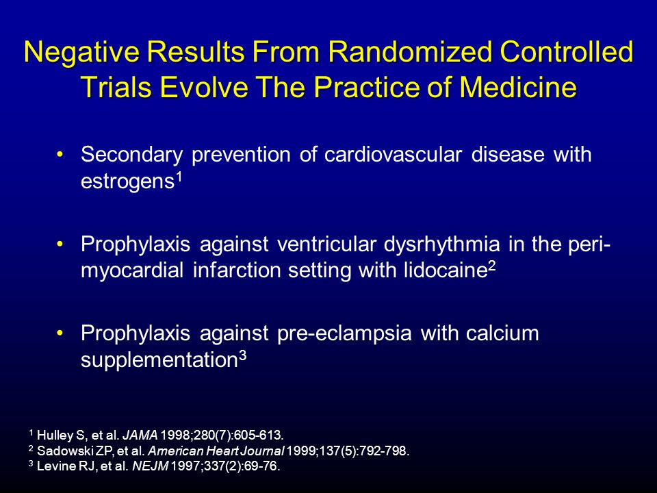 Negative Results From Randomized Controlled Trials Evolve The Practice of Medicine Secondary prevention of cardiovascular disease with estrogens 1 Pro