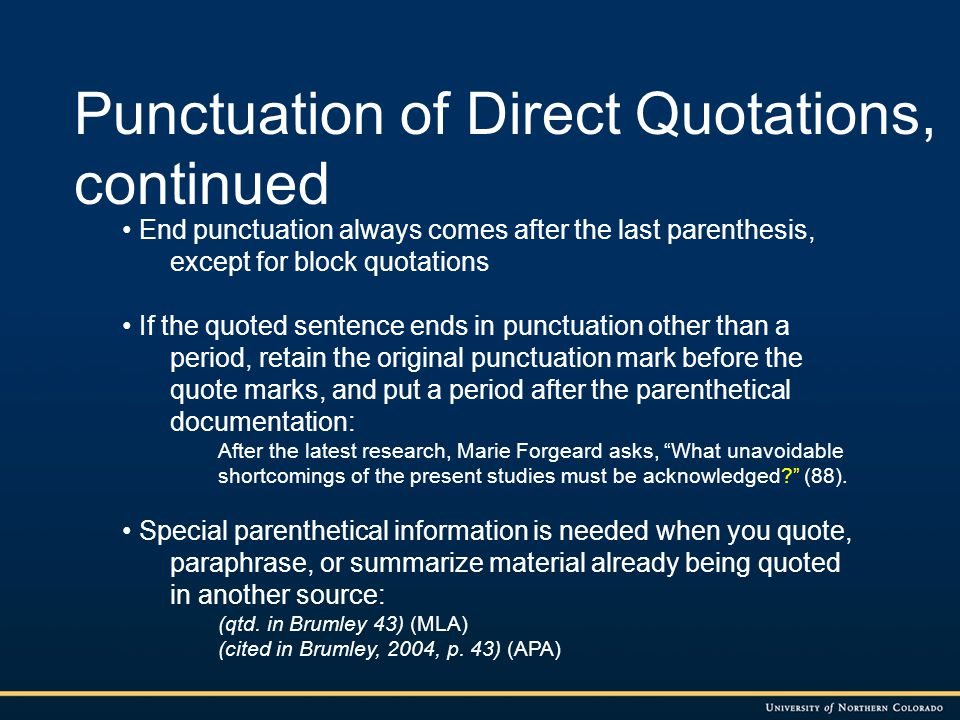 Punctuation of Direct Quotations, continued End punctuation always comes after the last parenthesis, except for block quotations If the quoted sentenc