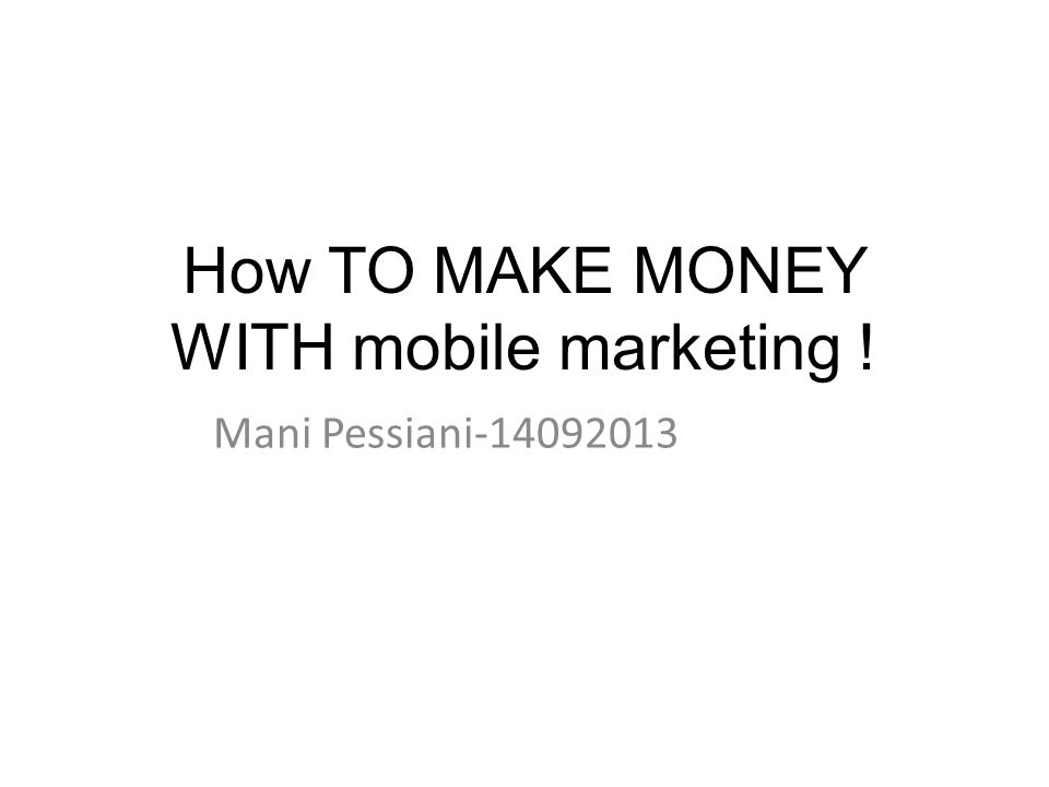 How TO MAKE MONEY WITH mobile marketing ! Mani Pessiani-14092013