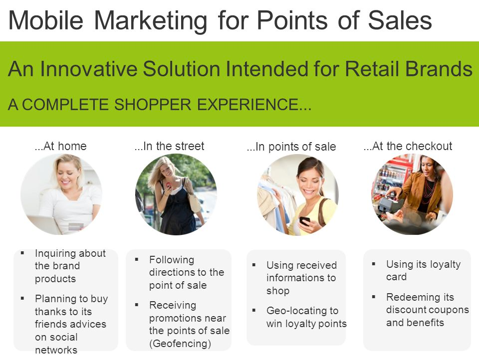 Mobile Marketing for Points of Sales...At home...In the street...In points of sale...At the checkout An Innovative Solution Intended for Retail Brands