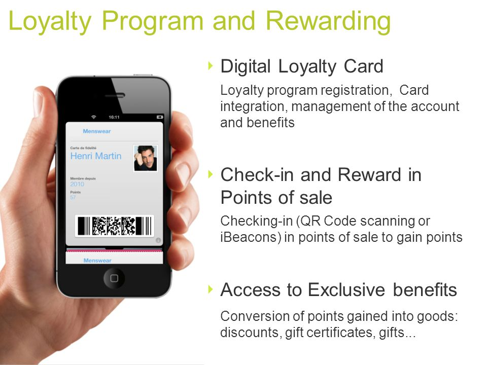 ‣ Digital Loyalty Card Loyalty program registration, Card integration, management of the account and benefits ‣ Check-in and Reward in Points of sale