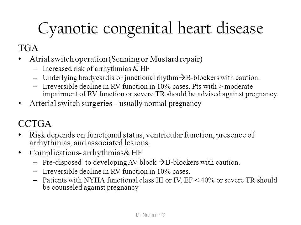Cyanotic congenital heart disease TGA Atrial switch operation (Senning or Mustard repair) – Increased risk of arrhythmias & HF – Underlying bradycardi