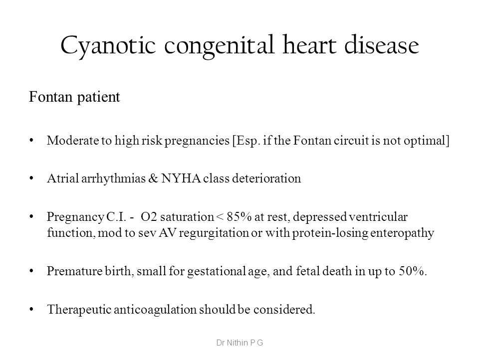 Cyanotic congenital heart disease Fontan patient Moderate to high risk pregnancies [Esp. if the Fontan circuit is not optimal] Atrial arrhythmias & NY