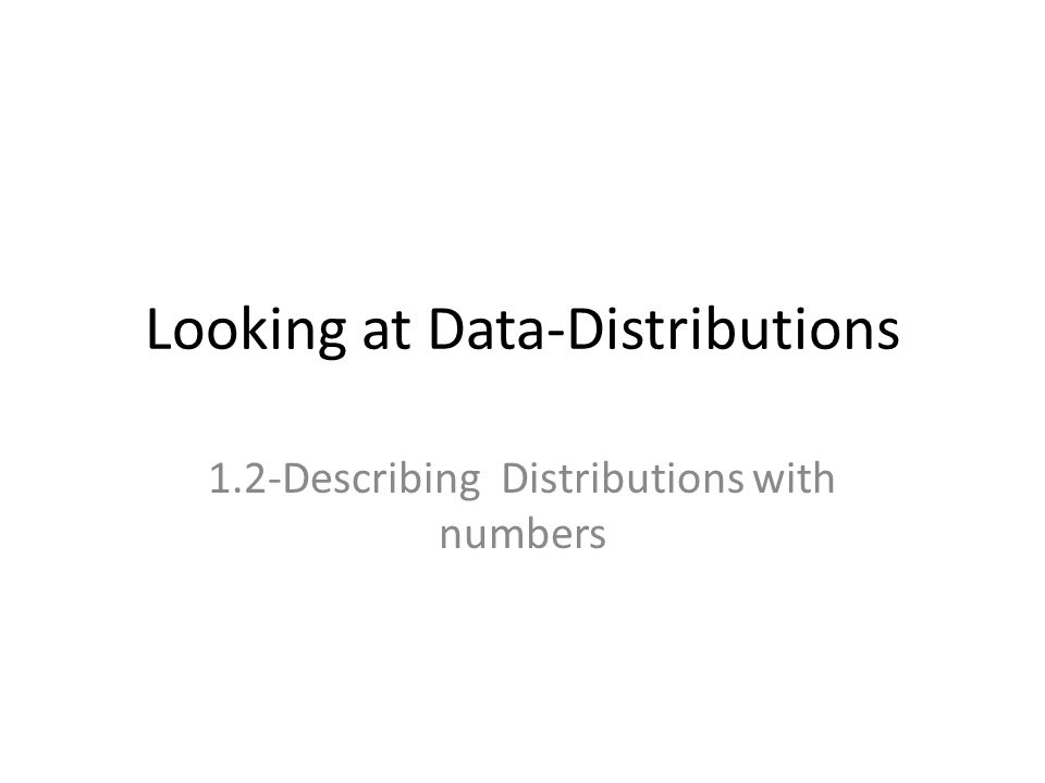 Looking at Data-Distributions 1.2-Describing Distributions with numbers