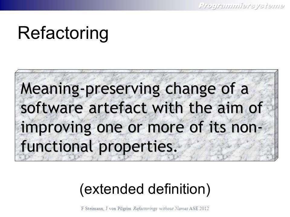 F Steimann, J von Pilgrim Refactorings without Names ASE 2012 Problem I class A { private A a; public void setA(A a) { … } public A getA() { … } } class AImpl extends A { private Object b; public void setB(Object b) { … } } AImpl aImpl = new AImpl(); aImpl.setB(aImpl); b b B B Rename a