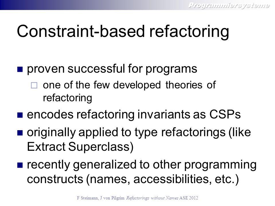 F Steimann, J von Pilgrim Refactorings without Names ASE 2012 Constraint rules query constraints binds  r, d  r.name  d.name  r  d : constraint variables