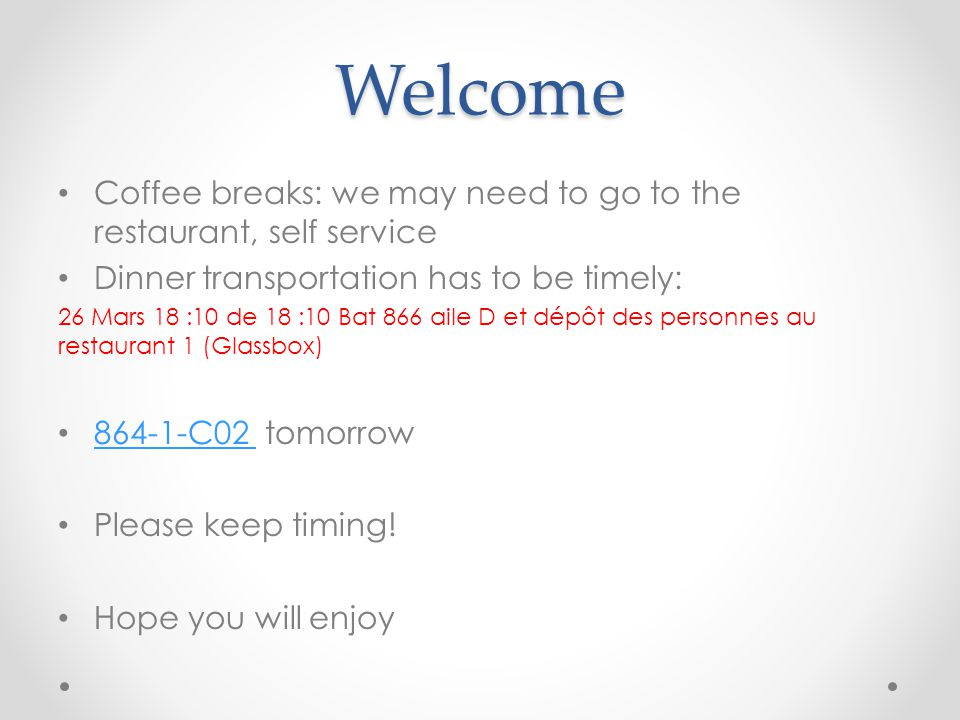 Welcome Coffee breaks: we may need to go to the restaurant, self service Dinner transportation has to be timely: 26 Mars 18 :10 de 18 :10 Bat 866 aile