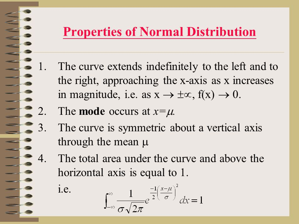 Empirical Rule (Golden Rule)  The following diagram illustrates relevant areas and associated probabilities of the Normal Distribution.