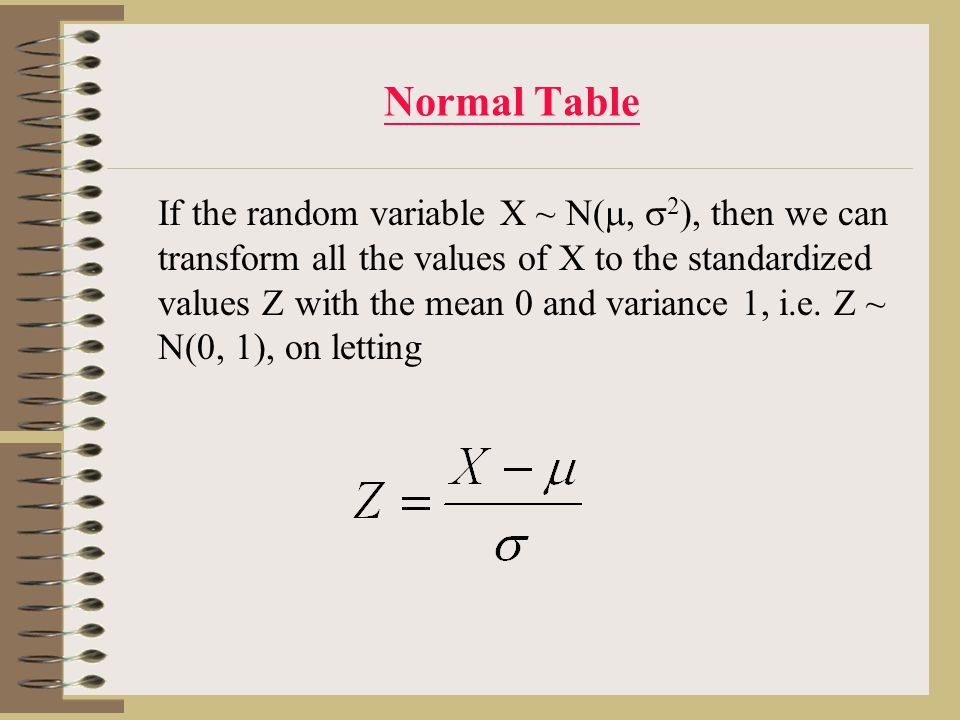 Transformation Example 9: If X ~ N(10, 4), find a)P(X  12); b)P(9.5  X  11); c)P(8.5  X  9) ?