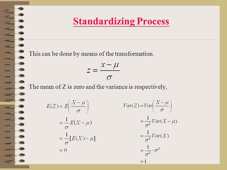 Standardizing Process This can be done by means of the transformation.