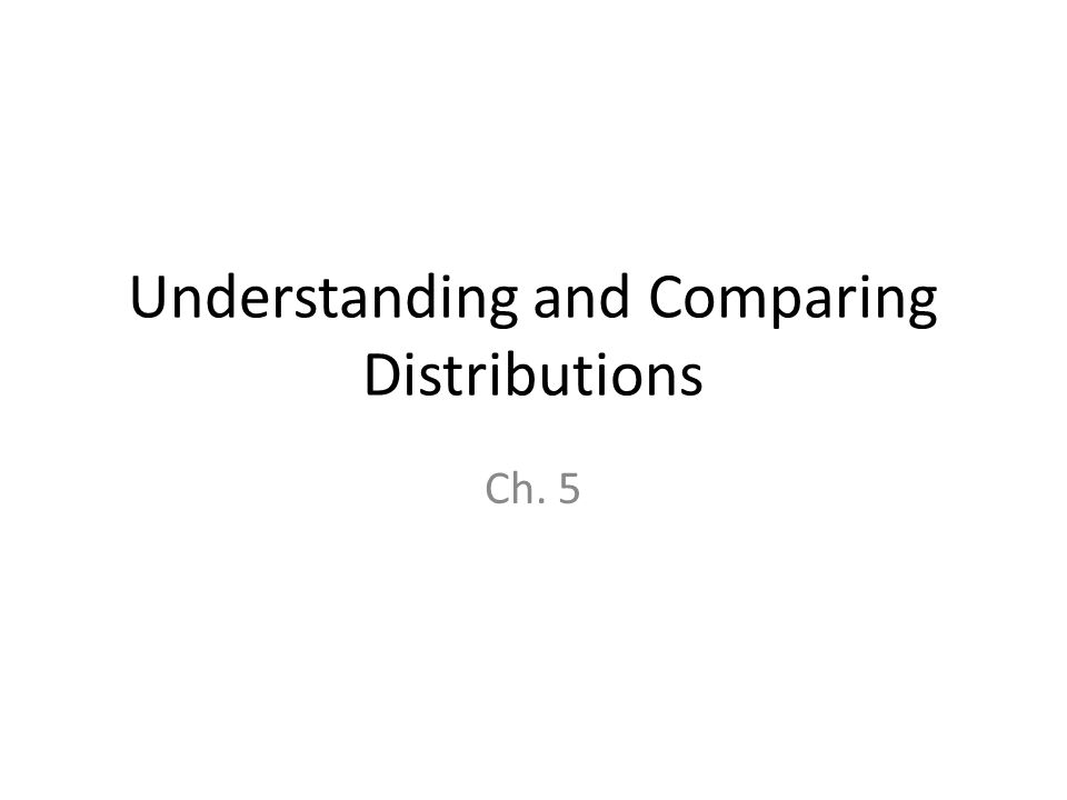 Understanding and Comparing Distributions Ch. 5