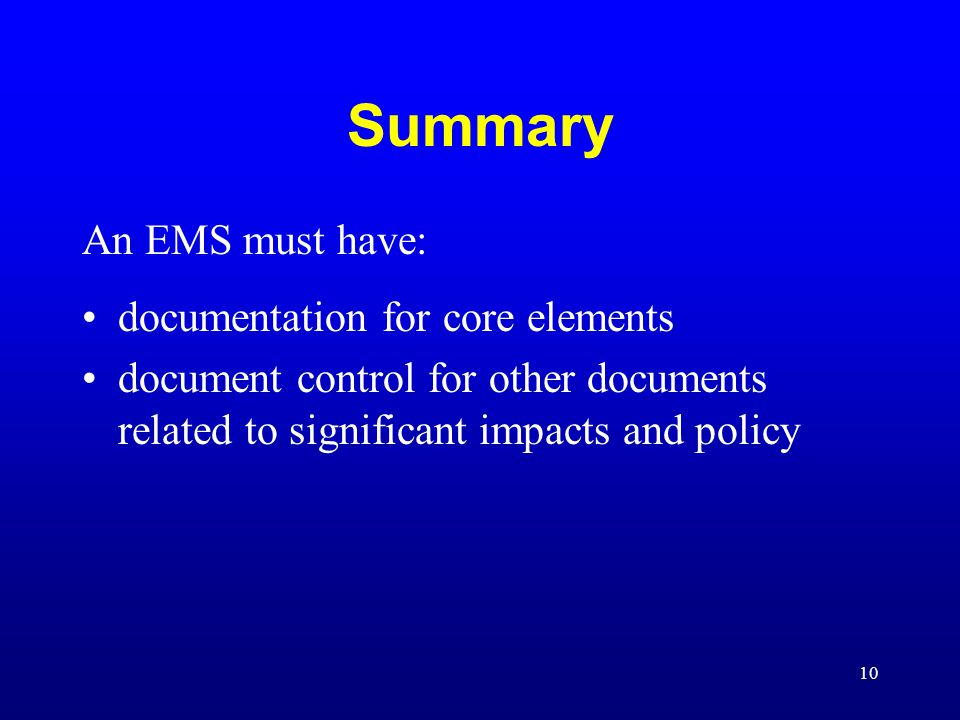 10 Summary An EMS must have: documentation for core elements document control for other documents related to significant impacts and policy